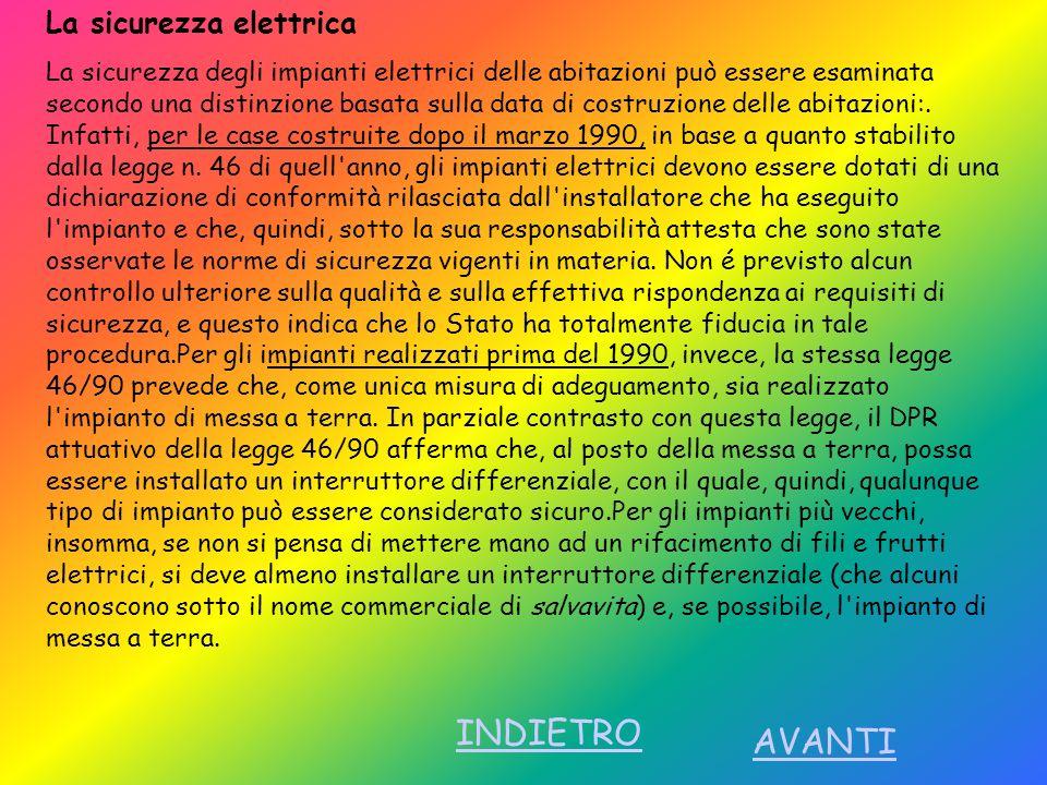 La sicurezza elettrica La sicurezza degli impianti elettrici delle abitazioni può essere esaminata secondo una distinzione basata sulla data di costru