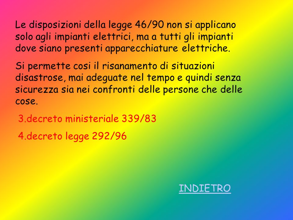 Le disposizioni della legge 46/90 non si applicano solo agli impianti elettrici, ma a tutti gli impianti dove siano presenti apparecchiature elettrich