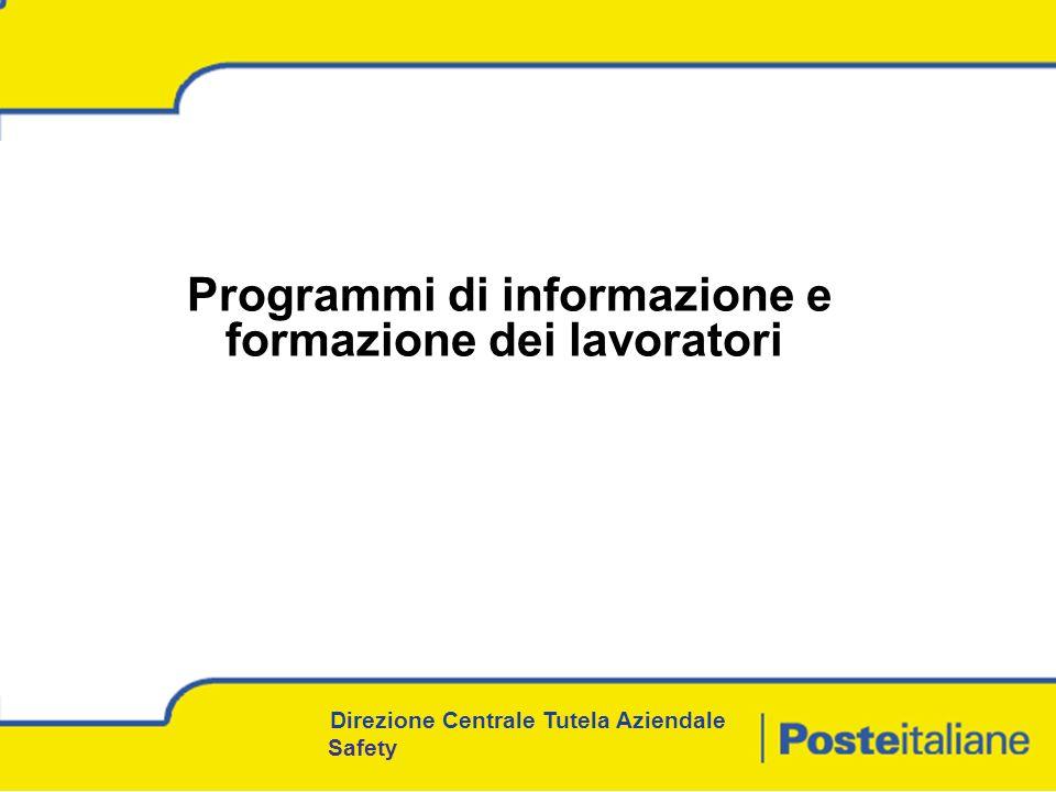 Programmi di informazione e formazione dei lavoratori Direzione Centrale Tutela Aziendale Safety