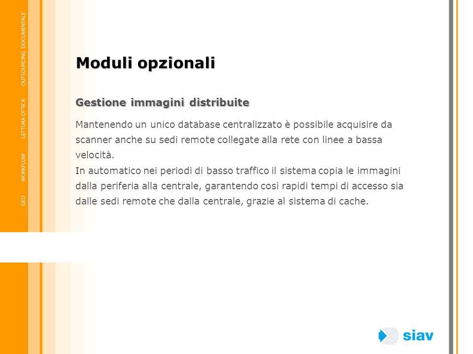 Gestione immagini distribuite Mantenendo un unico database centralizzato è possibile acquisire da scanner anche su sedi remote collegate alla rete con