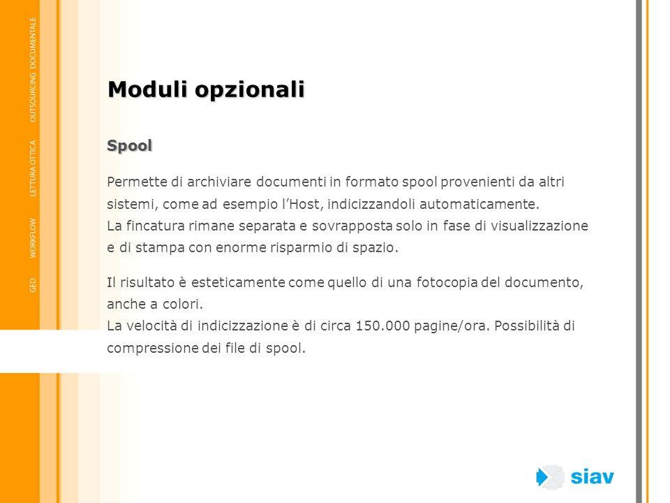 Spool Permette di archiviare documenti in formato spool provenienti da altri sistemi, come ad esempio lHost, indicizzandoli automaticamente. La fincat