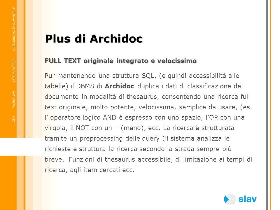 FULL TEXT originale integrato e velocissimo Pur mantenendo una struttura SQL, (e quindi accessibilità alle tabelle) il DBMS di Archidoc duplica i dati