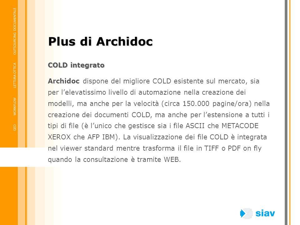 COLD integrato Archidoc dispone del migliore COLD esistente sul mercato, sia per lelevatissimo livello di automazione nella creazione dei modelli, ma