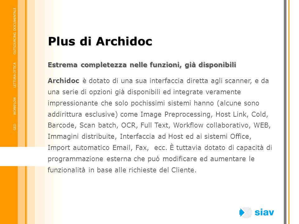 Estrema completezza nelle funzioni, già disponibili Archidoc è dotato di una sua interfaccia diretta agli scanner, e da una serie di opzioni già dispo