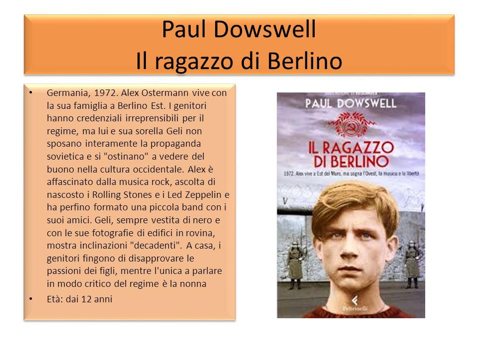 Paul Dowswell Il ragazzo di Berlino Germania, 1972. Alex Ostermann vive con la sua famiglia a Berlino Est. I genitori hanno credenziali irreprensibili