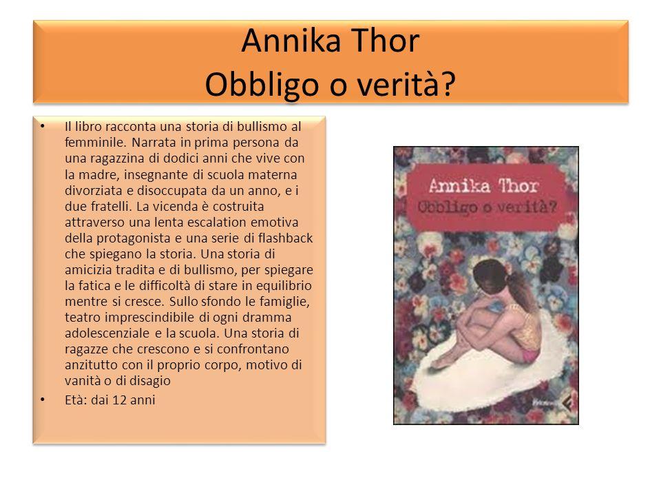 Annika Thor Obbligo o verità? Il libro racconta una storia di bullismo al femminile. Narrata in prima persona da una ragazzina di dodici anni che vive