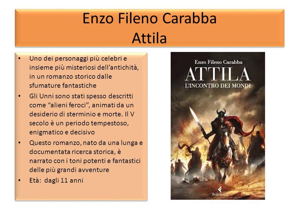 Enzo Fileno Carabba Attila Uno dei personaggi più celebri e insieme più misteriosi dellantichità, in un romanzo storico dalle sfumature fantastiche Gl