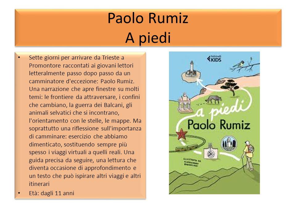 Paolo Rumiz A piedi Sette giorni per arrivare da Trieste a Promontore raccontati ai giovani lettori letteralmente passo dopo passo da un camminatore d