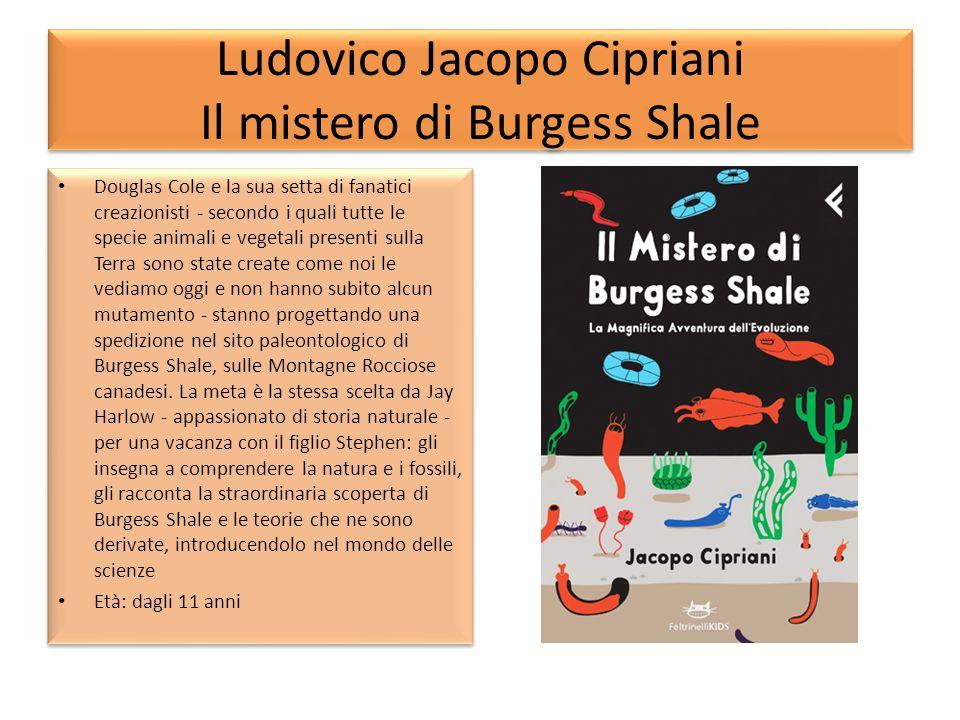 Ludovico Jacopo Cipriani Il mistero di Burgess Shale Douglas Cole e la sua setta di fanatici creazionisti - secondo i quali tutte le specie animali e