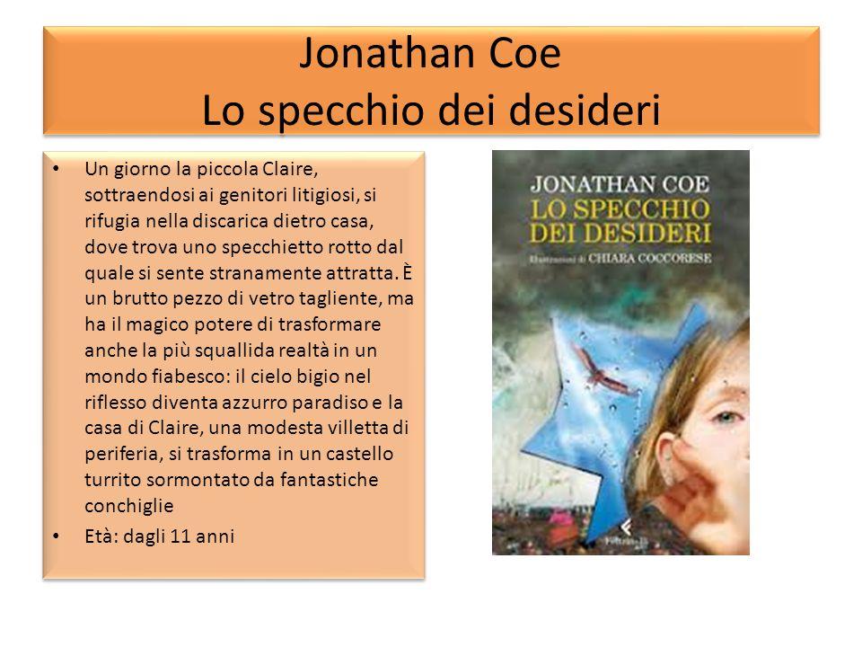 Jonathan Coe Lo specchio dei desideri Un giorno la piccola Claire, sottraendosi ai genitori litigiosi, si rifugia nella discarica dietro casa, dove tr
