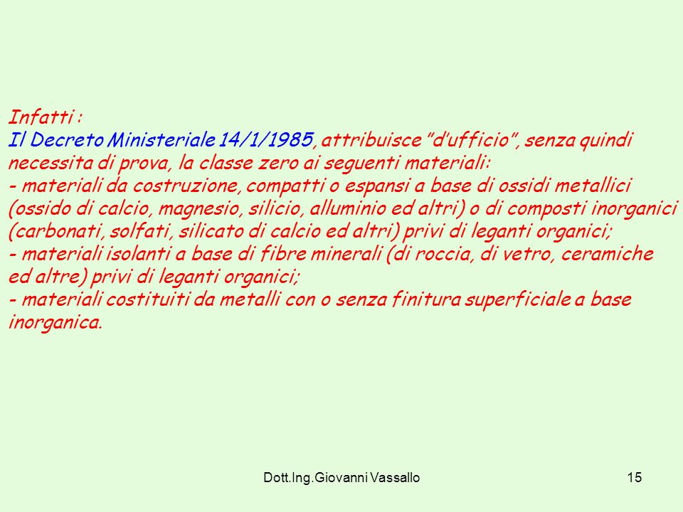 Dott.Ing.Giovanni Vassallo14 In relazione alle conclusioni alle quali perverranno gli studi, le ricerche e le sperimentazioni in corso a livello nazio
