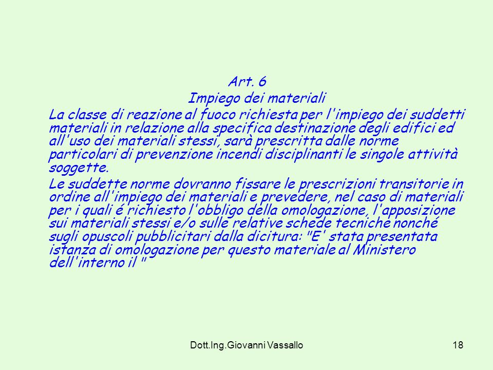 Dott.Ing.Giovanni Vassallo17 Art.5 (modificato dal DM 3/9/01). Classificazione dei materiali. I criteri per la determinazione della classe di reazione