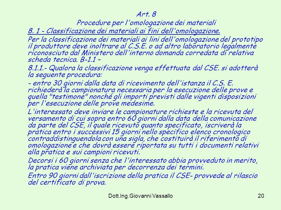 Dott.Ing.Giovanni Vassallo19 Art. 7 (sostituito dal DM 3/09/2001) Certificazione Il CSE. ed i Laboratori legalmente riconosciuti dal Ministero provved
