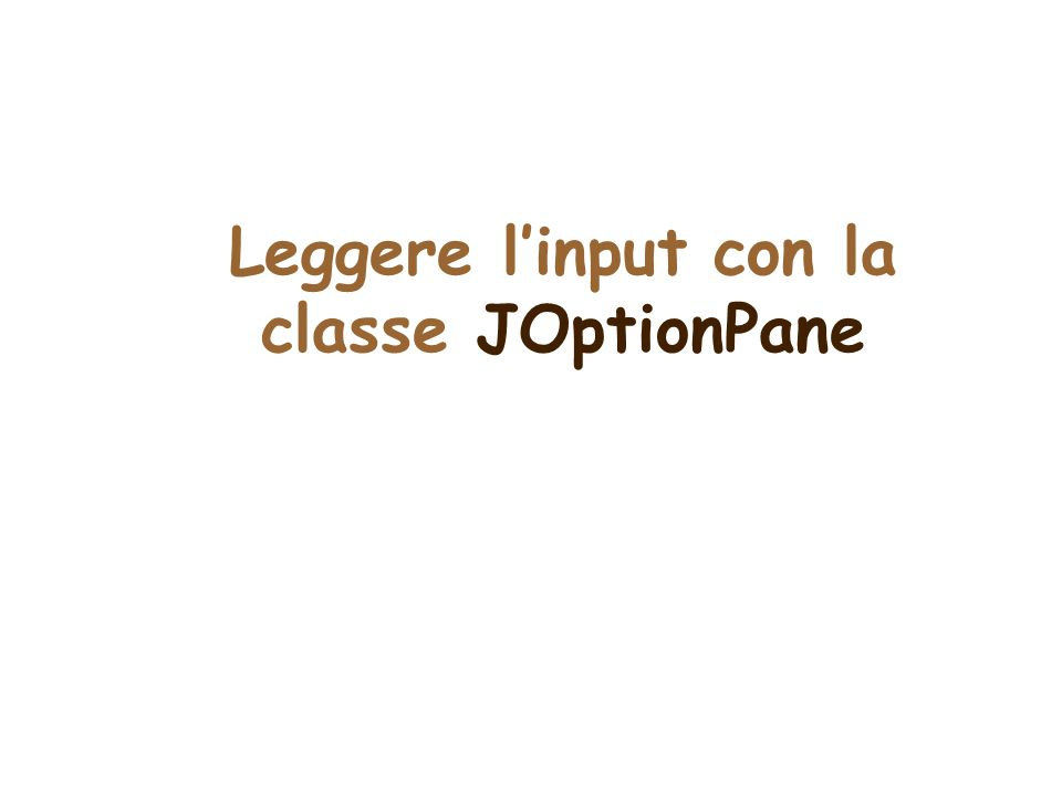 Leggere linput con la classe JOptionPane