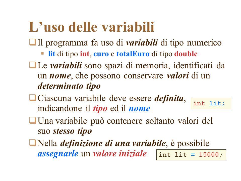 Luso delle variabili Il programma fa uso di variabili di tipo numerico lit di tipo int, euro e totalEuro di tipo double Le variabili sono spazi di mem