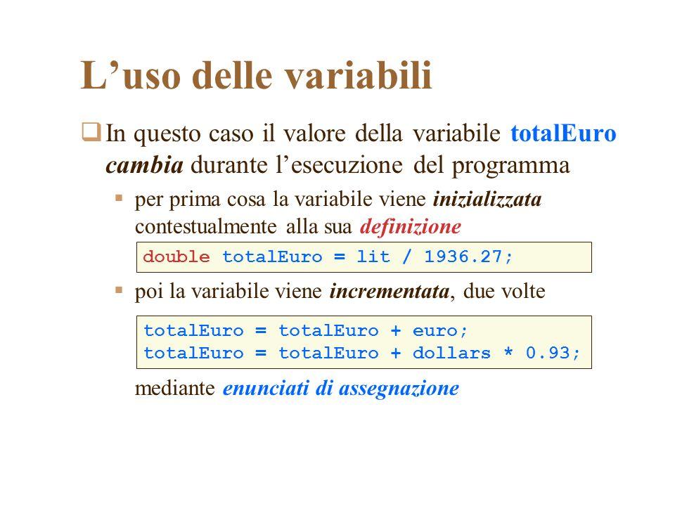In questo caso il valore della variabile totalEuro cambia durante lesecuzione del programma per prima cosa la variabile viene inizializzata contestual
