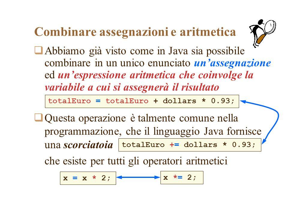 Combinare assegnazioni e aritmetica Abbiamo già visto come in Java sia possibile combinare in un unico enunciato unassegnazione ed unespressione aritm