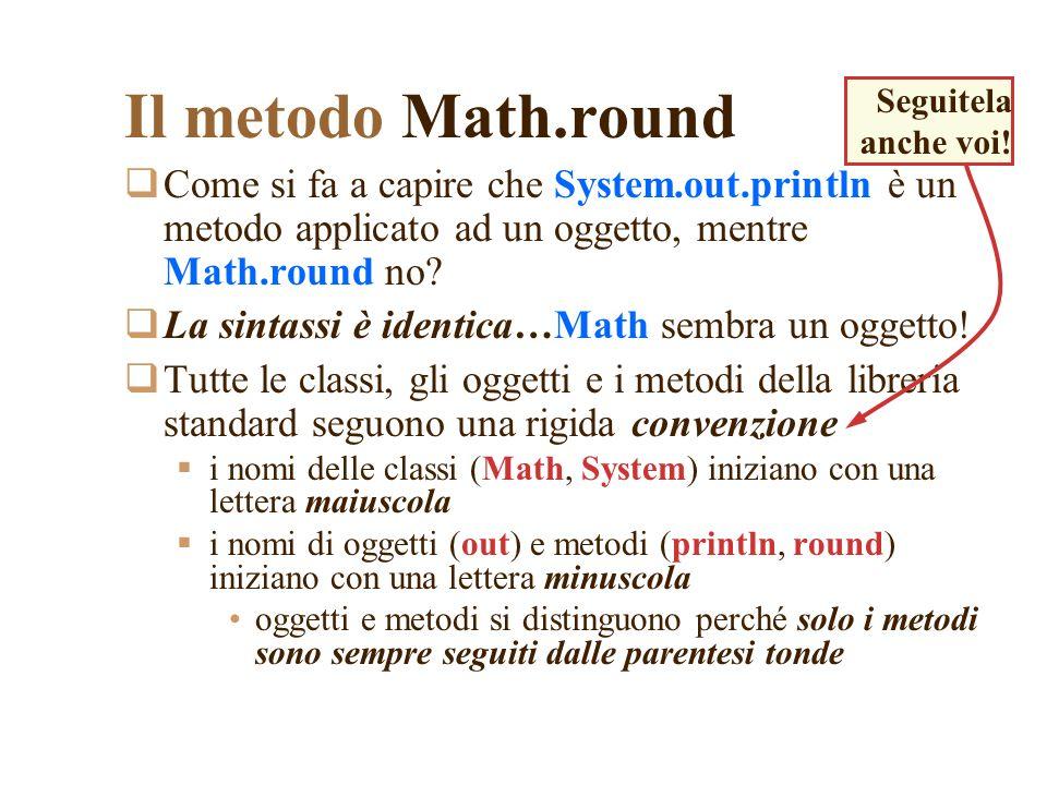 Il metodo Math.round Come si fa a capire che System.out.println è un metodo applicato ad un oggetto, mentre Math.round no.