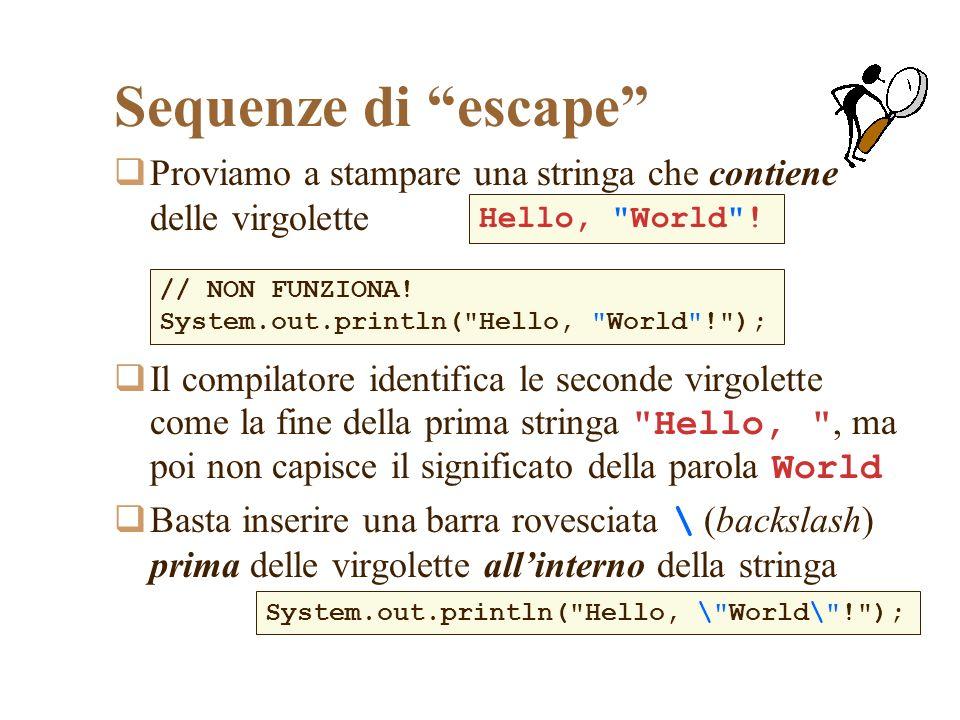 Sequenze di escape Proviamo a stampare una stringa che contiene delle virgolette Il compilatore identifica le seconde virgolette come la fine della pr