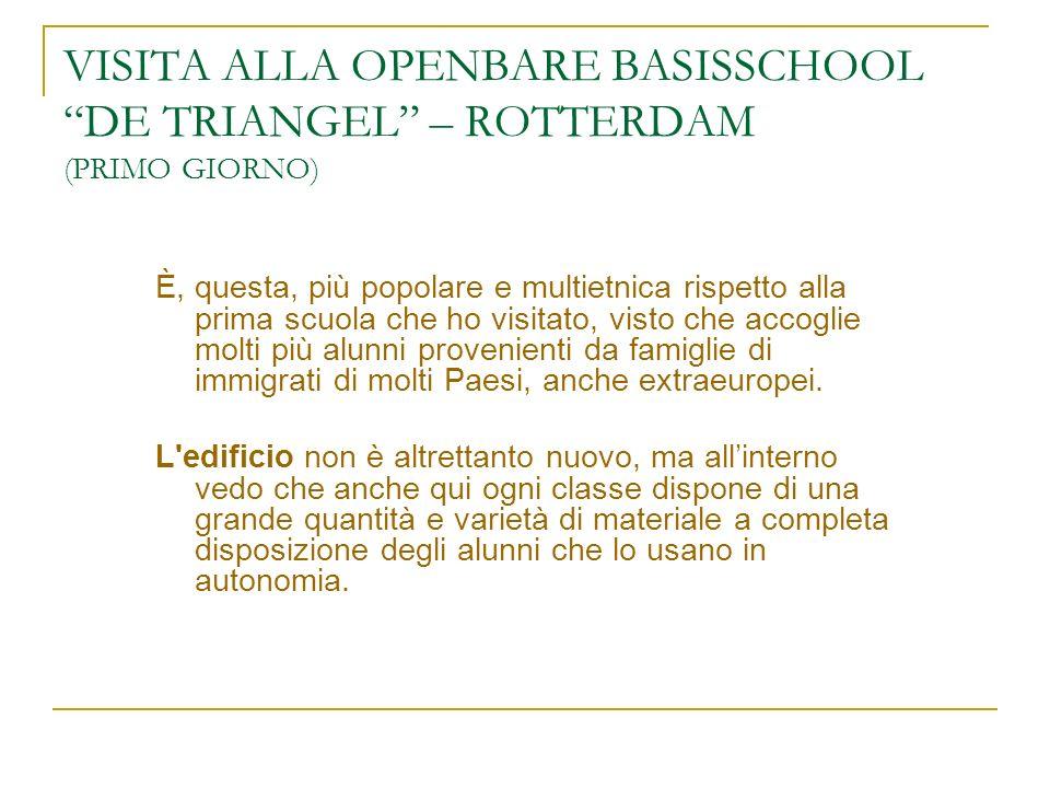 VISITA ALLA OPENBARE BASISSCHOOL DE TRIANGEL – ROTTERDAM (PRIMO GIORNO) È, questa, più popolare e multietnica rispetto alla prima scuola che ho visita