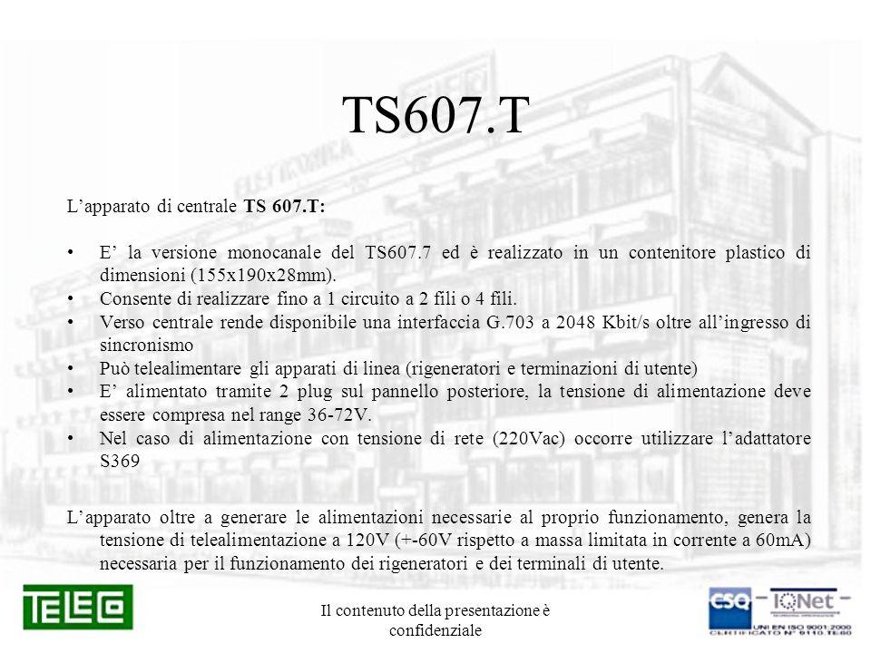 Il contenuto della presentazione è confidenziale TS607.T Lapparato di centrale TS 607.T: E la versione monocanale del TS607.7 ed è realizzato in un co