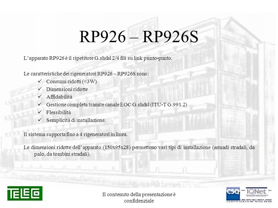 Il contenuto della presentazione è confidenziale RP926 – RP926S Lapparato RP926 è il ripetitore G.shdsl 2/4 fili su link punto-punto. Le caratteristic