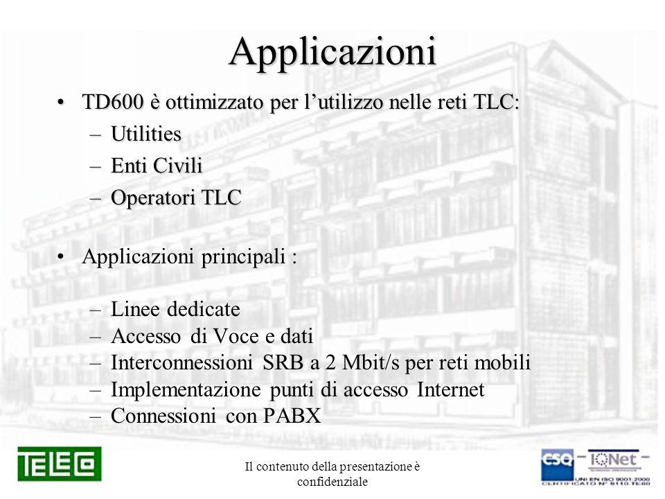 Il contenuto della presentazione è confidenziale Applicazioni TD600 è ottimizzato per lutilizzo nelle reti TLC:TD600 è ottimizzato per lutilizzo nelle