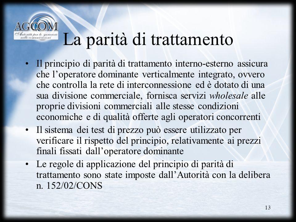 13 La parità di trattamento Il principio di parità di trattamento interno-esterno assicura che loperatore dominante verticalmente integrato, ovvero ch