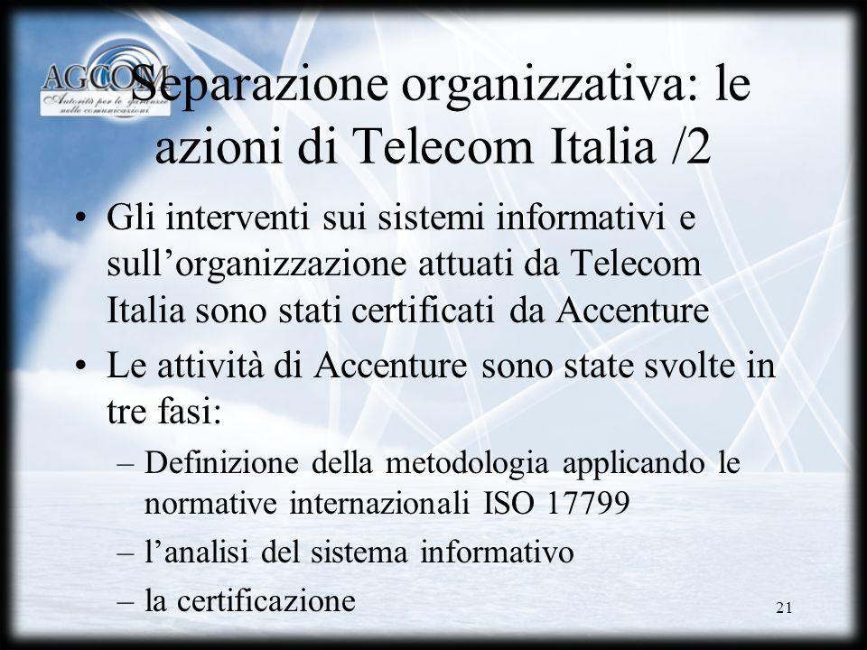 21 Separazione organizzativa: le azioni di Telecom Italia /2 Gli interventi sui sistemi informativi e sullorganizzazione attuati da Telecom Italia son