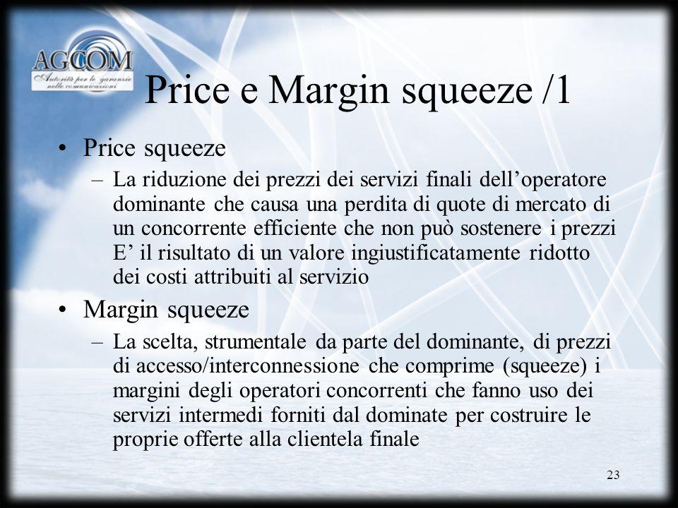 23 Price e Margin squeeze /1 Price squeeze –La riduzione dei prezzi dei servizi finali delloperatore dominante che causa una perdita di quote di merca