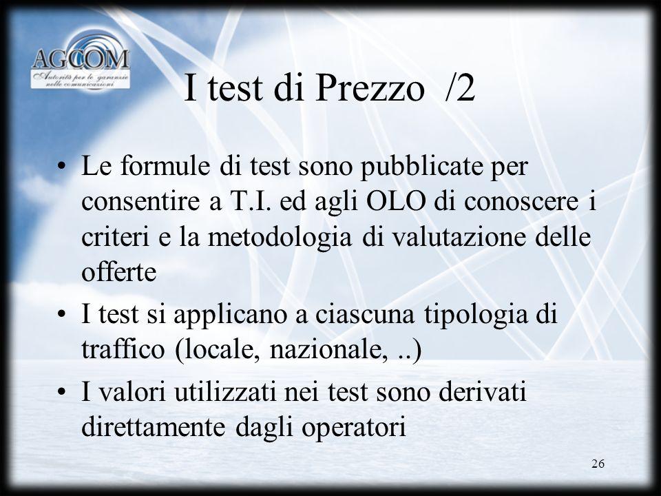 26 I test di Prezzo /2 Le formule di test sono pubblicate per consentire a T.I. ed agli OLO di conoscere i criteri e la metodologia di valutazione del