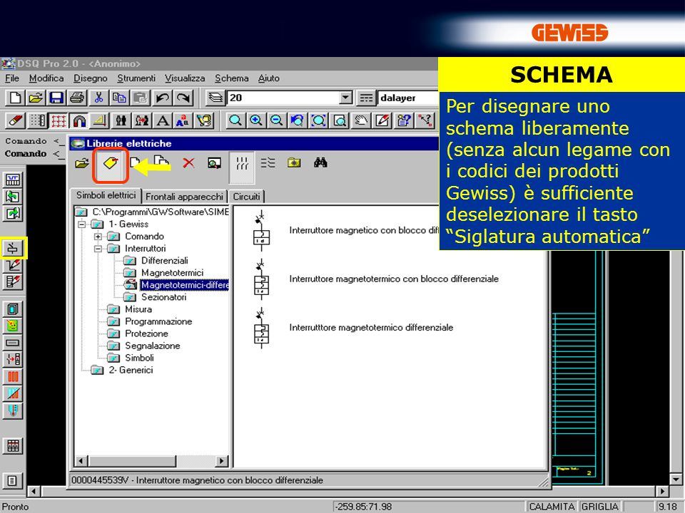 17 Per disegnare uno schema liberamente (senza alcun legame con i codici dei prodotti Gewiss) è sufficiente deselezionare il tasto Siglatura automatica SCHEMA