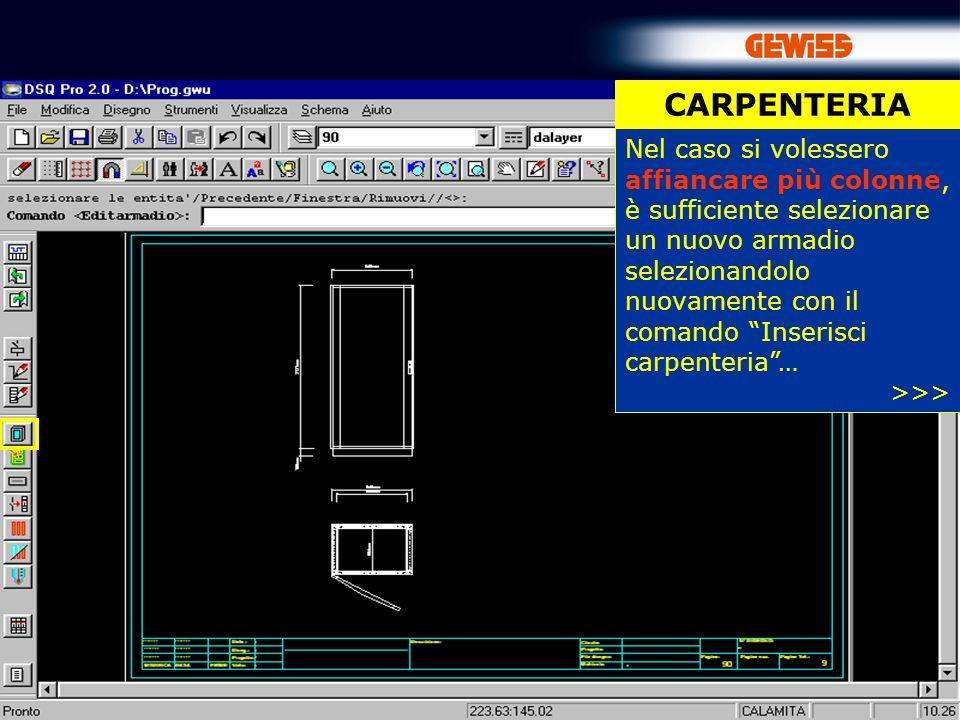 42 CARPENTERIA Nel caso si volessero affiancare più colonne, è sufficiente selezionare un nuovo armadio selezionandolo nuovamente con il comando Inserisci carpenteria… >>>