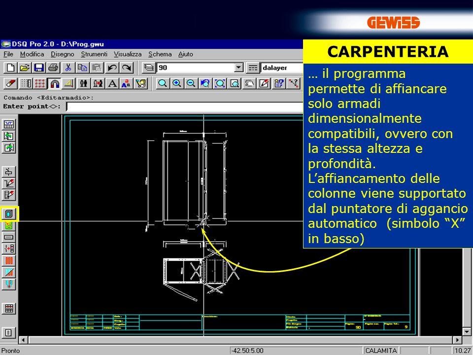 43 CARPENTERIA … il programma permette di affiancare solo armadi dimensionalmente compatibili, ovvero con la stessa altezza e profondità.