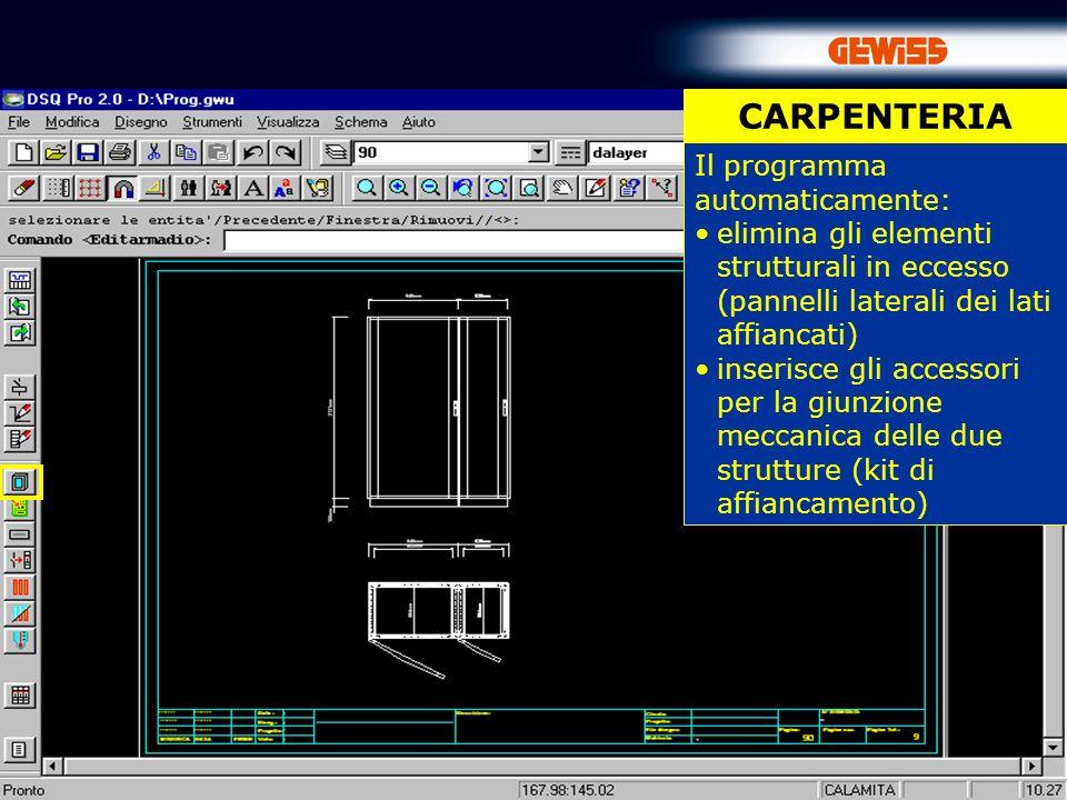 44 CARPENTERIA Il programma automaticamente: elimina gli elementi strutturali in eccesso (pannelli laterali dei lati affiancati) inserisce gli accessori per la giunzione meccanica delle due strutture (kit di affiancamento)