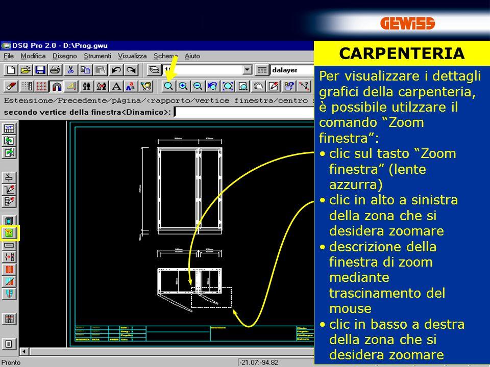 46 Per visualizzare i dettagli grafici della carpenteria, è possibile utilzzare il comando Zoom finestra: clic sul tasto Zoom finestra (lente azzurra) clic in alto a sinistra della zona che si desidera zoomare descrizione della finestra di zoom mediante trascinamento del mouse clic in basso a destra della zona che si desidera zoomare CARPENTERIA