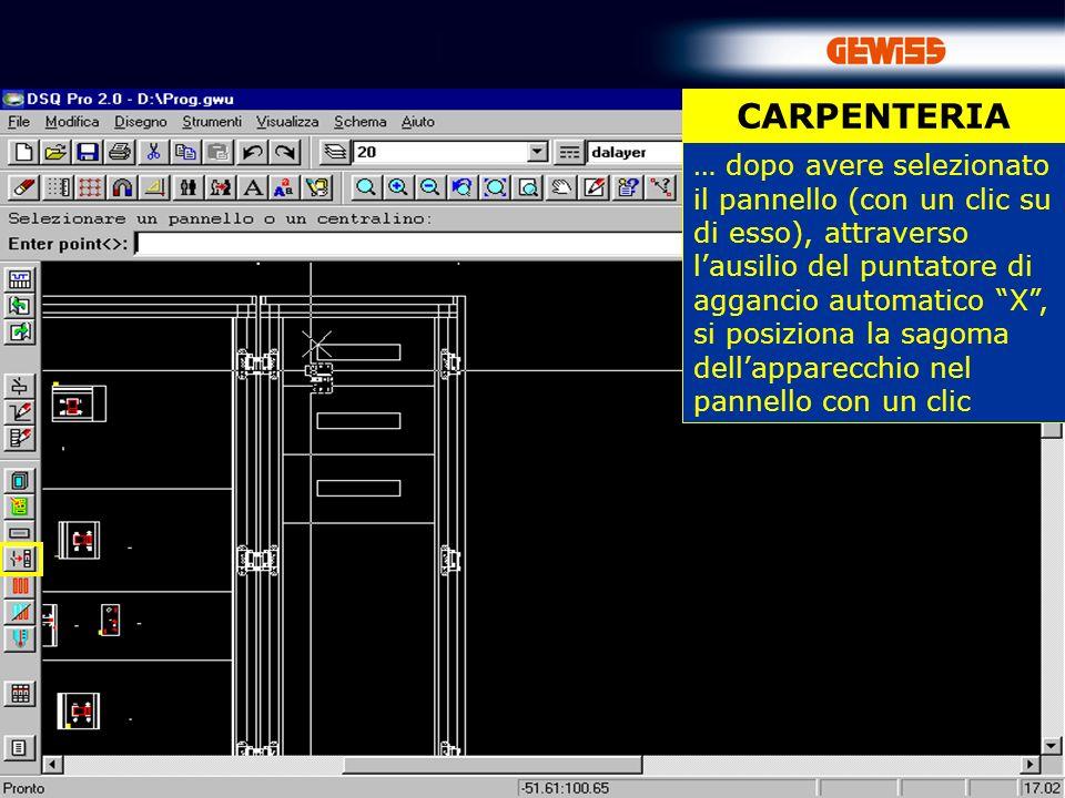 57 CARPENTERIA … dopo avere selezionato il pannello (con un clic su di esso), attraverso lausilio del puntatore di aggancio automatico X, si posiziona la sagoma dellapparecchio nel pannello con un clic