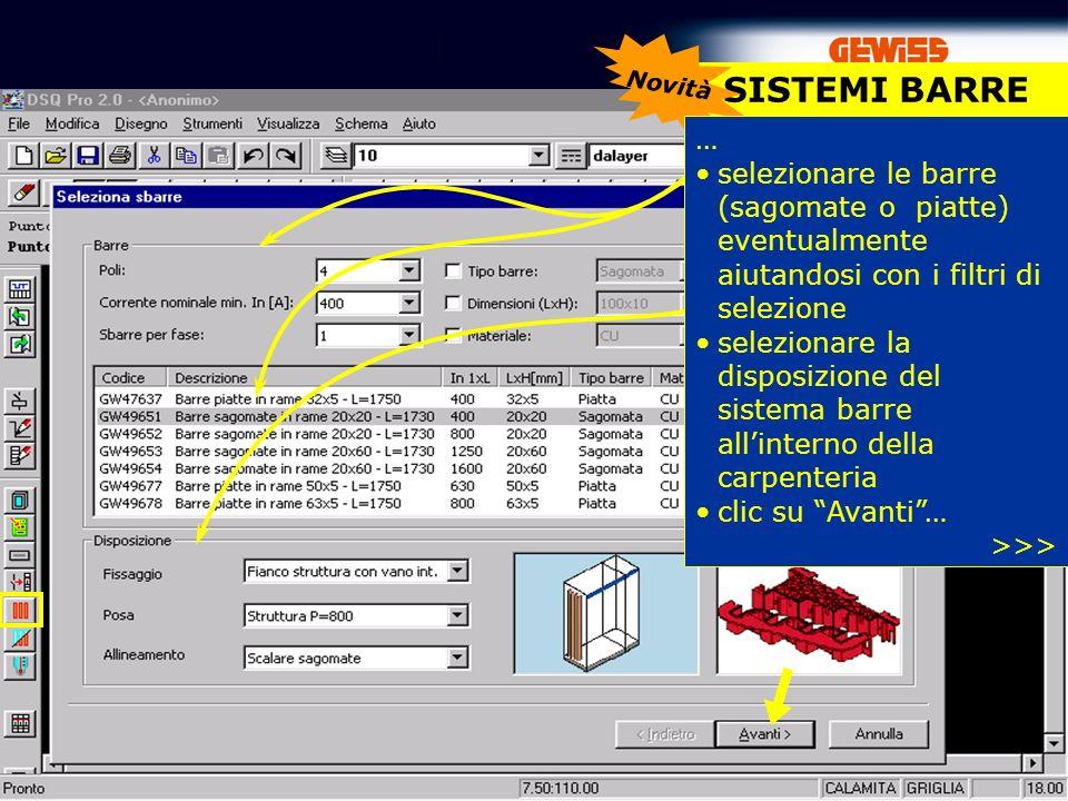 67 SISTEMI BARRE Novità … selezionare le barre (sagomate o piatte) eventualmente aiutandosi con i filtri di selezione selezionare la disposizione del sistema barre allinterno della carpenteria clic su Avanti… >>>