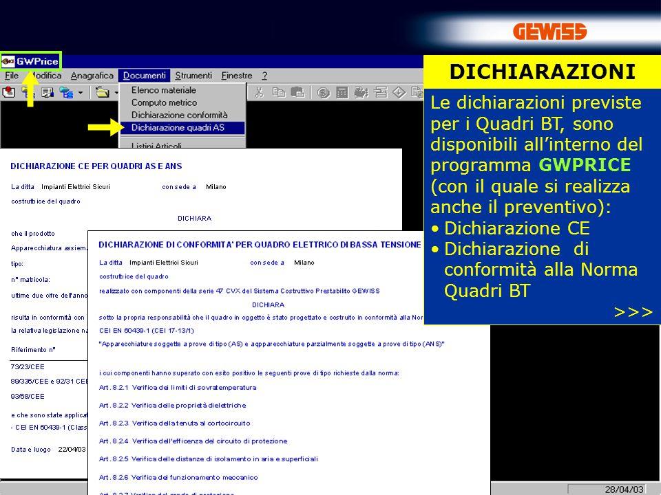 85 Le dichiarazioni previste per i Quadri BT, sono disponibili allinterno del programma GWPRICE (con il quale si realizza anche il preventivo): Dichiarazione CE Dichiarazione di conformità alla Norma Quadri BT >>> DICHIARAZIONI