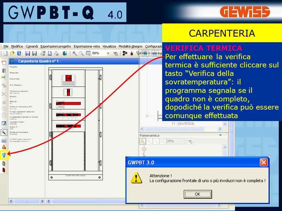 104 CARPENTERIA VERIFICA TERMICA Per effettuare la verifica termica è sufficiente cliccare sul tasto Verifica della sovratemperatura: il programma segnala se il quadro non è completo, dopodiché la verifica può essere comunque effettuata