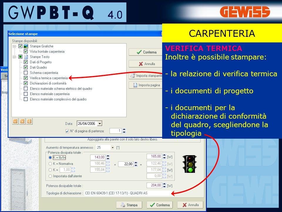 107 CARPENTERIA VERIFICA TERMICA Inoltre è possibile stampare: - la relazione di verifica termica - i documenti di progetto - i documenti per la dichiarazione di conformità del quadro, scegliendone la tipologia