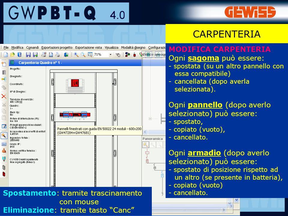 91 CARPENTERIA MODIFICA CARPENTERIA Ogni sagoma può essere: - spostata (su un altro pannello con essa compatibile) -cancellata (dopo averla selezionata).