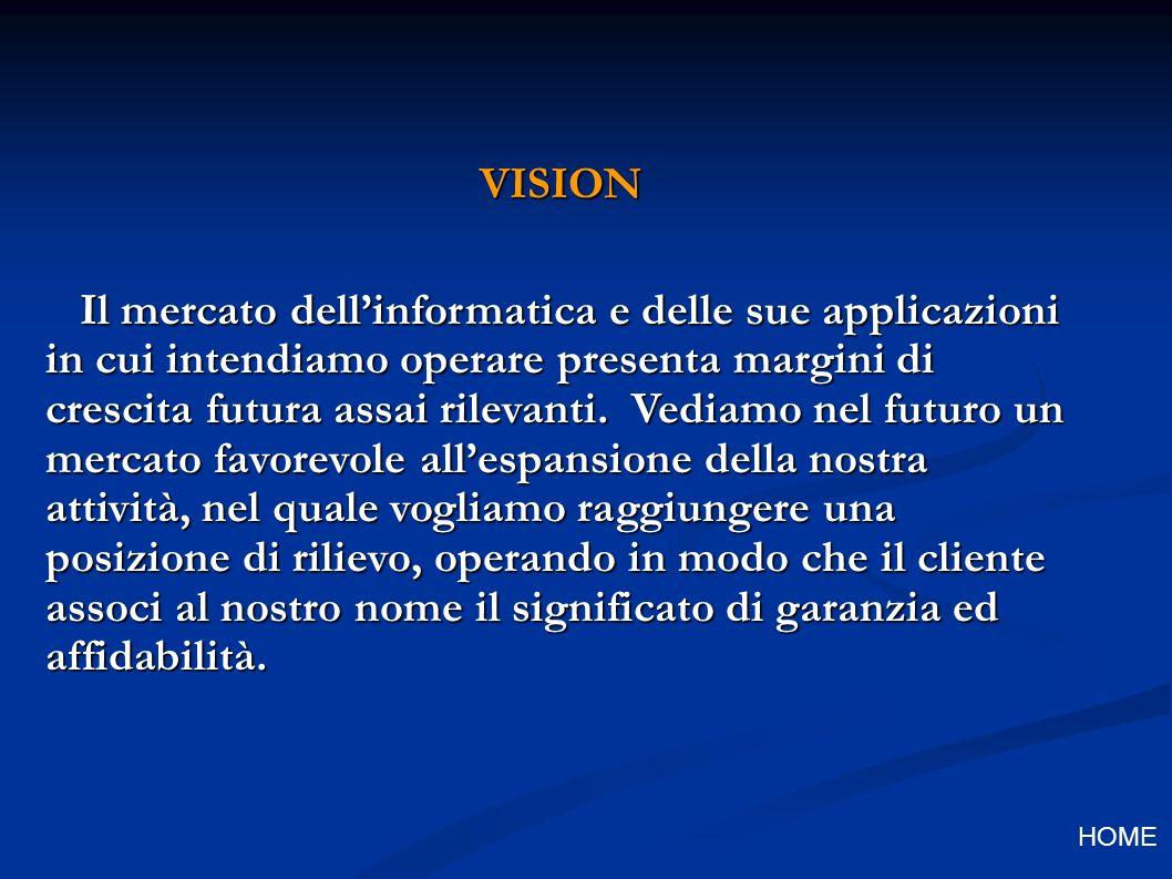 VISION Il mercato dellinformatica e delle sue applicazioni in cui intendiamo operare presenta margini di crescita futura assai rilevanti.