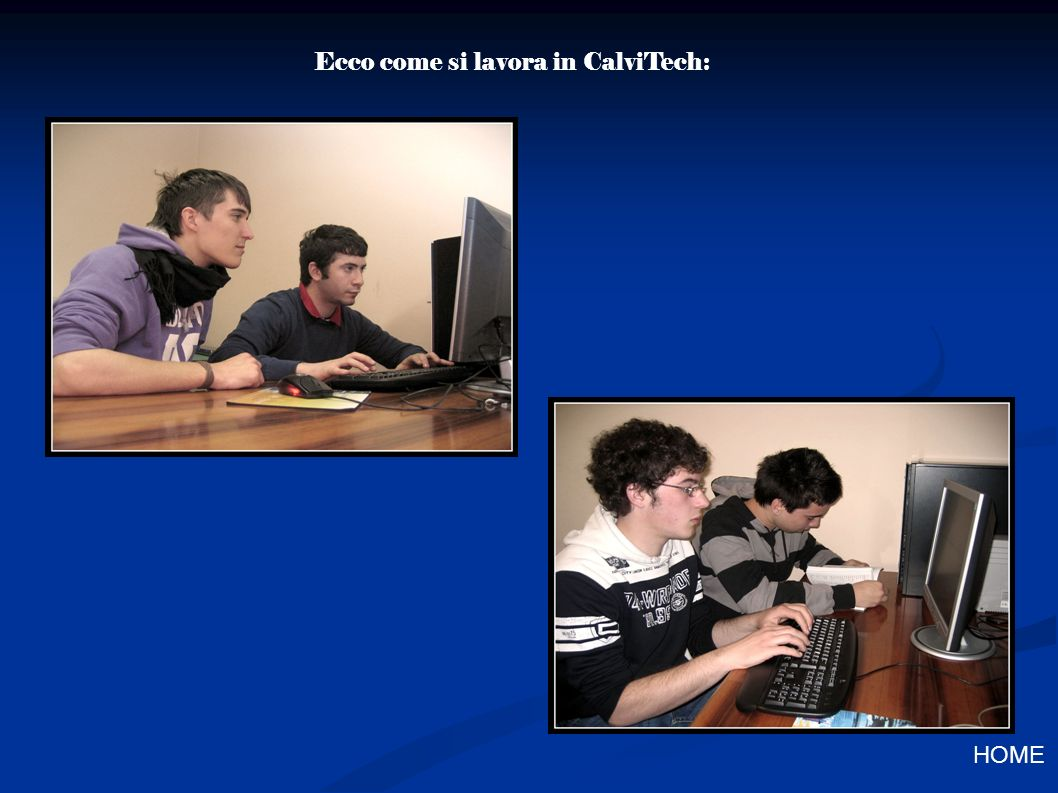 Ecco come si lavora in CalviTech: HOME