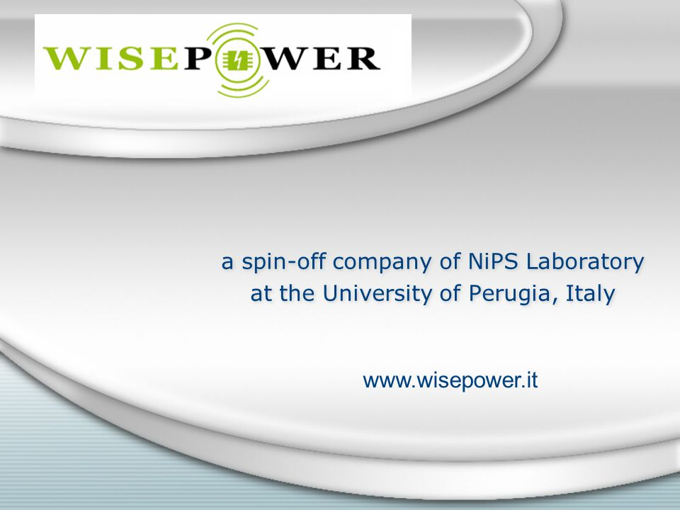 a spin-off company of NiPS Laboratory at the University of Perugia, Italy a spin-off company of NiPS Laboratory at the University of Perugia, Italy www.wisepower.it