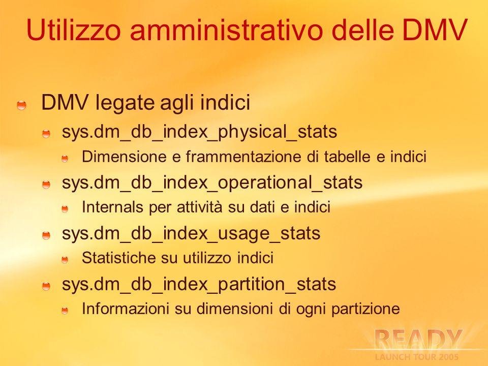 Utilizzo amministrativo delle DMV DMV legate agli indici sys.dm_db_index_physical_stats Dimensione e frammentazione di tabelle e indici sys.dm_db_inde