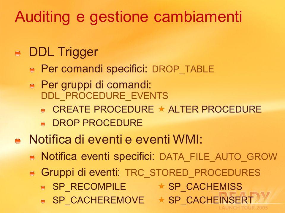Auditing e gestione cambiamenti DDL Trigger Per comandi specifici: DROP_TABLE Per gruppi di comandi: DDL_PROCEDURE_EVENTS CREATE PROCEDURE ALTER PROCE