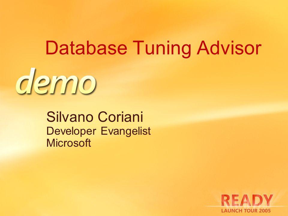 Database Tuning Advisor Silvano Coriani Developer Evangelist Microsoft