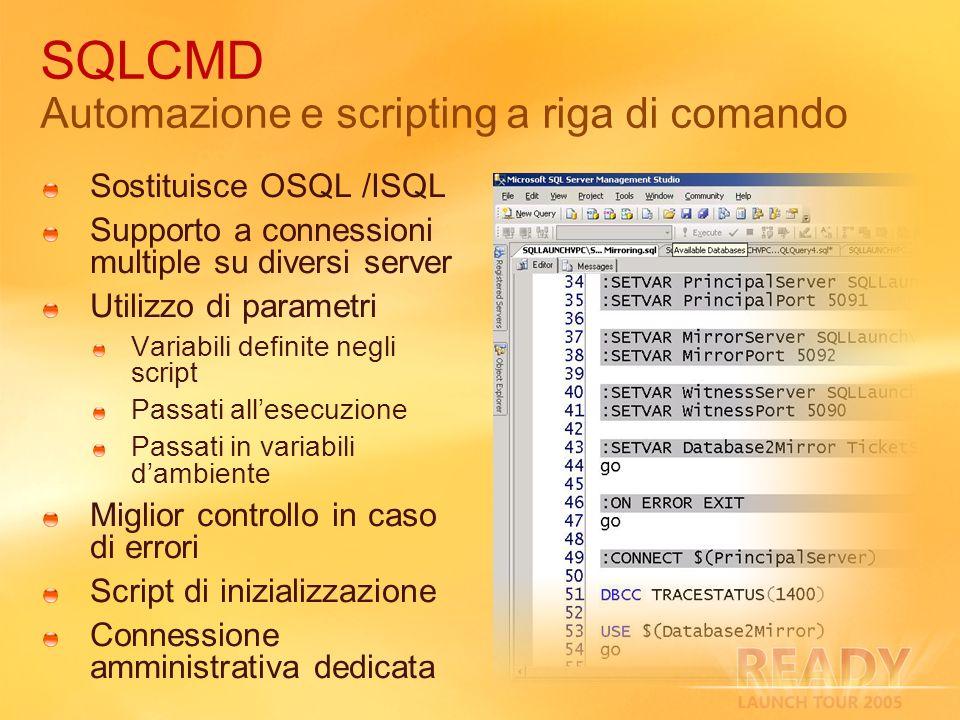 SQLCMD Automazione e scripting a riga di comando Sostituisce OSQL /ISQL Supporto a connessioni multiple su diversi server Utilizzo di parametri Variab