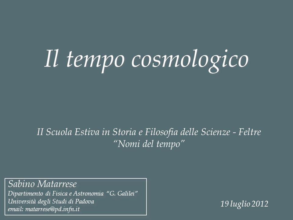 Il tempo cosmologico Sabino Matarrese Dipartimento di Fisica e Astronomia G.
